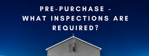 Pre-Purchase – What Inspections Are Required?
