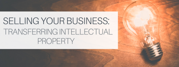 Selling your Business: Transferring Intellectual Property