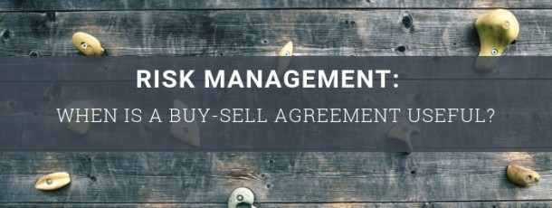 Risk Management: When is a Buy-Sell Agreement Useful?