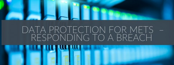 Data Protection for METS Companies – Responding to a Breach