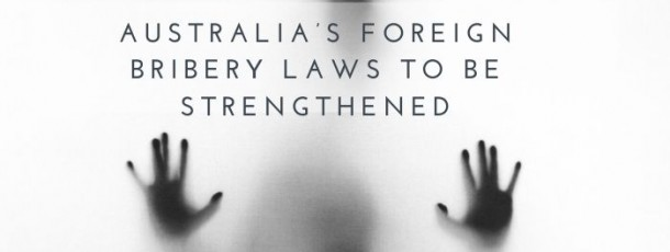 International Corporations Law Update: Australia's Foreign Bribery Laws to be Strengthened