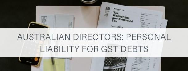 Australian Directors Put on Notice: Personal Liability for GST Debts